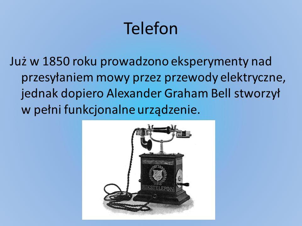 Telefon Już w 1850 roku prowadzono eksperymenty nad przesyłaniem mowy przez przewody elektryczne, jednak dopiero Alexander Graham Bell stworzył w pełn