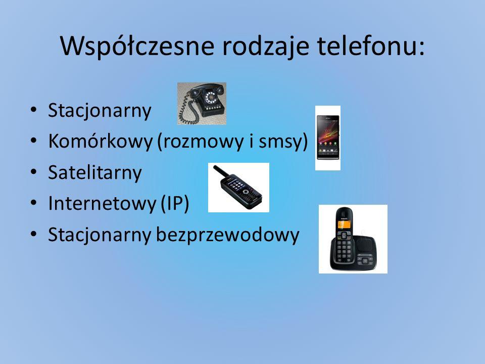 Współczesne rodzaje telefonu: Stacjonarny Komórkowy (rozmowy i smsy) Satelitarny Internetowy (IP) Stacjonarny bezprzewodowy
