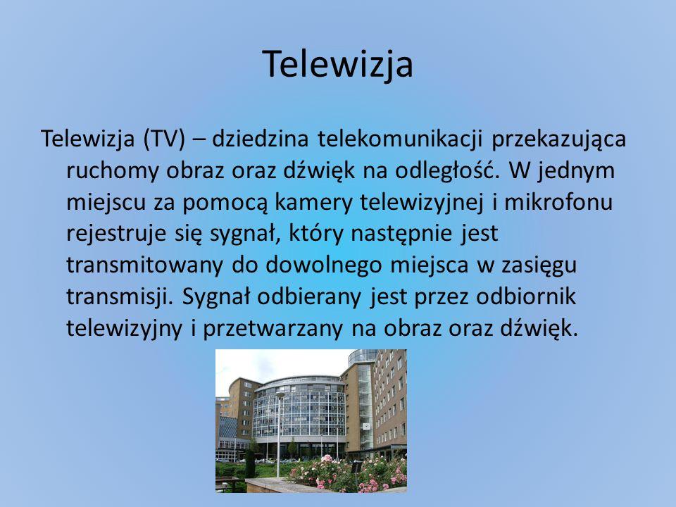 Telewizja Telewizja (TV) – dziedzina telekomunikacji przekazująca ruchomy obraz oraz dźwięk na odległość. W jednym miejscu za pomocą kamery telewizyjn