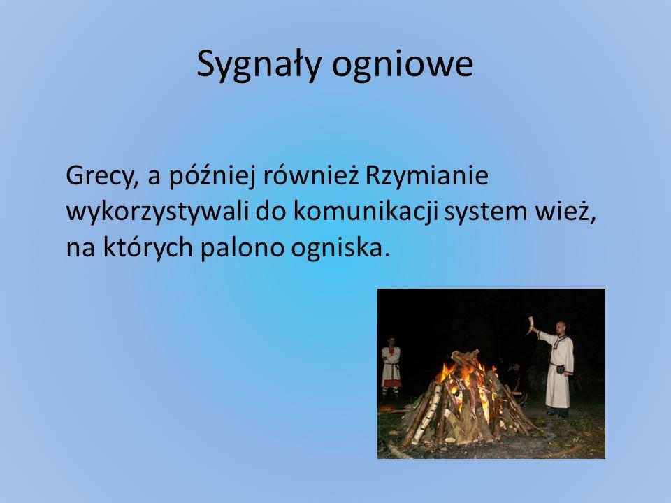 Sygnały ogniowe Grecy, a później również Rzymianie wykorzystywali do komunikacji system wież, na których palono ogniska.