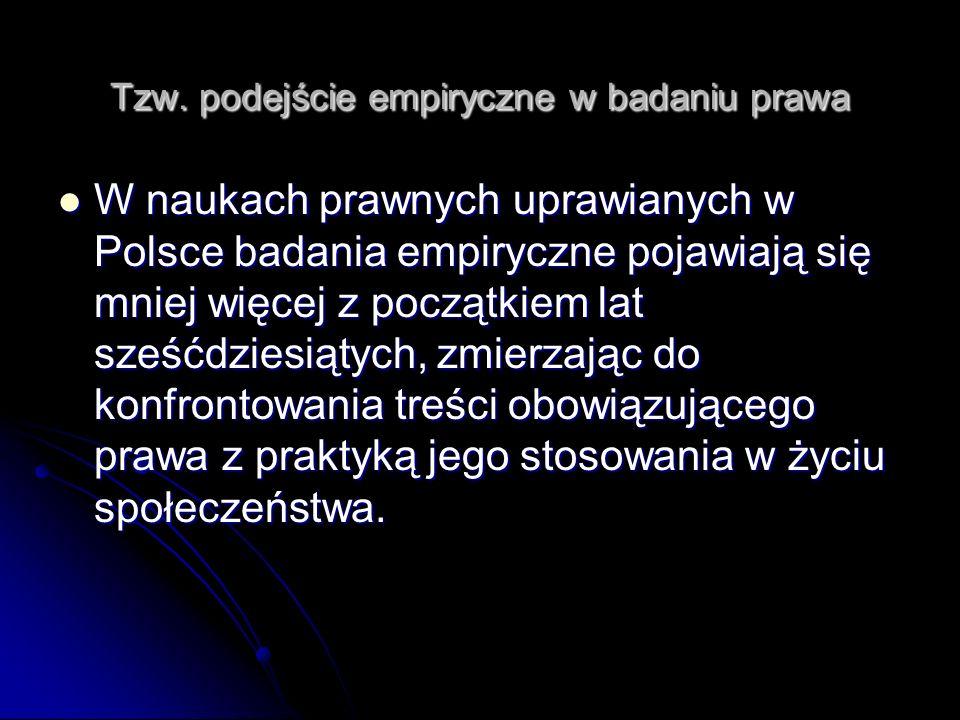 Tzw. podejście empiryczne w badaniu prawa W naukach prawnych uprawianych w Polsce badania empiryczne pojawiają się mniej więcej z początkiem lat sześć