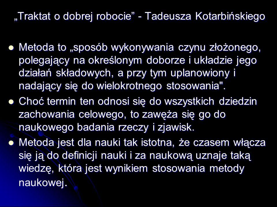 """""""Traktat o dobrej robocie"""" - Tadeusza Kotarbińskiego Metoda to """"sposób wykonywania czynu złożonego, polegający na określonym doborze i układzie jego d"""