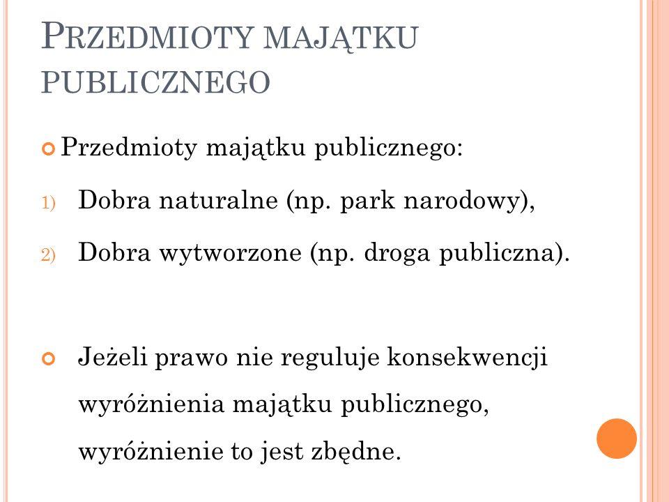 P RZEDMIOTY MAJĄTKU PUBLICZNEGO Przedmioty majątku publicznego: 1) Dobra naturalne (np.