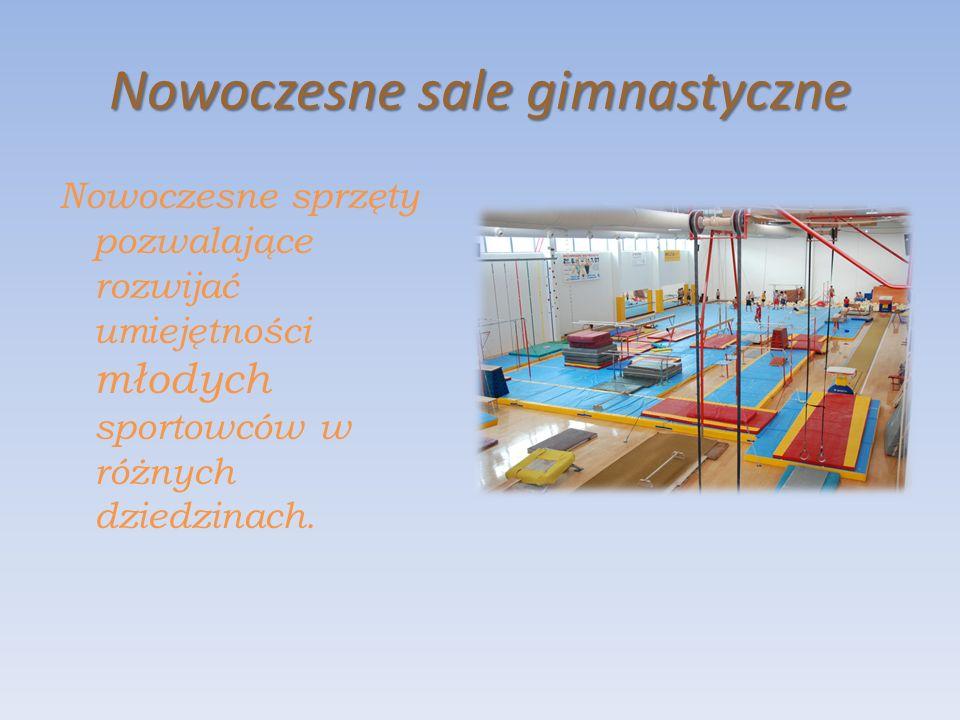 Nowoczesne sale gimnastyczne Nowoczesne sprzęty pozwalające rozwijać umiejętności młodych sportowców w różnych dziedzinach.