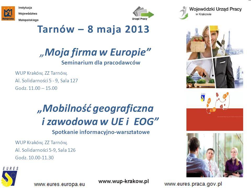 """Tarnów – 8 maja 2013 """"Moja firma w Europie"""" Seminarium dla pracodawców WUP Kraków, ZZ Tarnów, Al. Solidarności 5 - 9, Sala 127 Godz. 11.00 – 15.00 """"Mo"""
