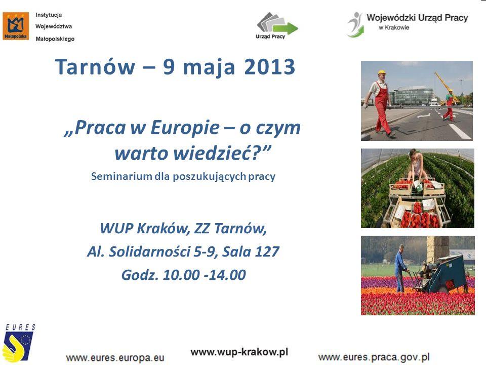 """Tarnów – 9 maja 2013 """"Praca w Europie – o czym warto wiedzieć?"""" Seminarium dla poszukujących pracy WUP Kraków, ZZ Tarnów, Al. Solidarności 5-9, Sala 1"""