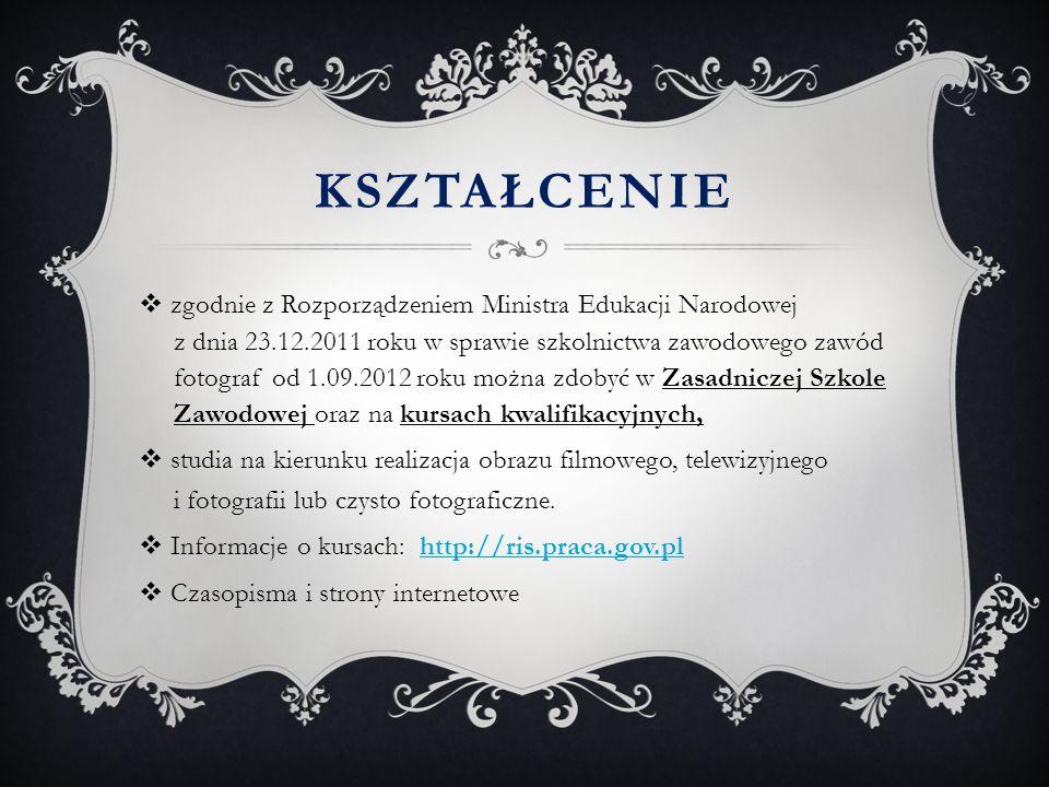 KSZTAŁCENIE  zgodnie z Rozporządzeniem Ministra Edukacji Narodowej z dnia 23.12.2011 roku w sprawie szkolnictwa zawodowego zawód fotograf od 1.09.201