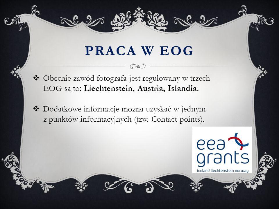 PRACA W EOG  Obecnie zawód fotografa jest regulowany w trzech EOG są to: Liechtenstein, Austria, Islandia.  Dodatkowe informacje można uzyskać w jed