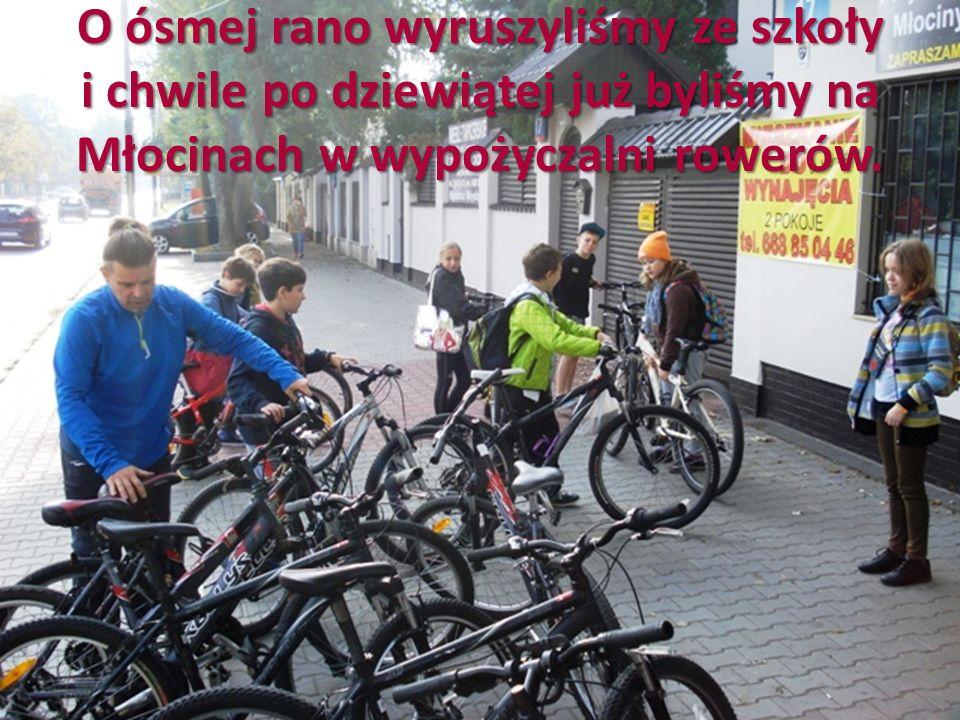 O ósmej rano wyruszyliśmy ze szkoły i chwile po dziewiątej już byliśmy na Młocinach w wypożyczalni rowerów.