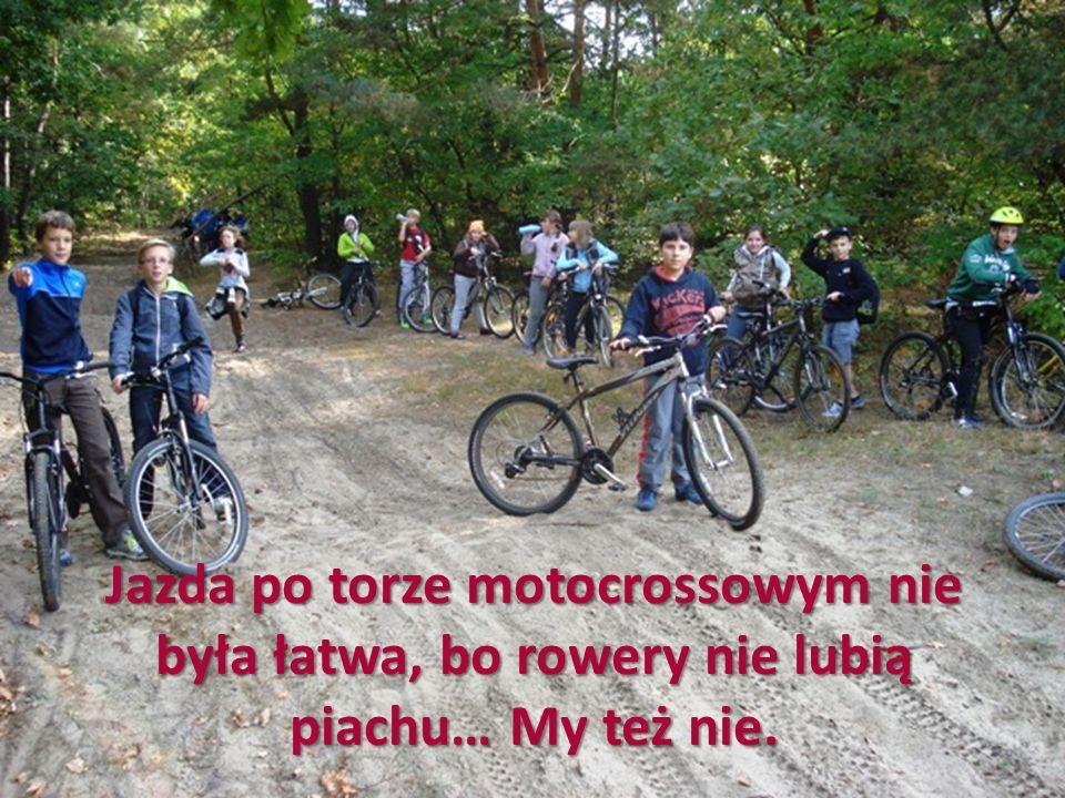 Jazda po torze motocrossowym nie była łatwa, bo rowery nie lubią piachu… My też nie.