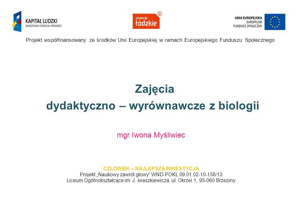 Projekt współfinansowany ze środków Unii Europejskiej w ramach Europejskiego Funduszu Społecznego Zajęcia dydaktyczno – wyrównawcze z biologii mgr Iwo