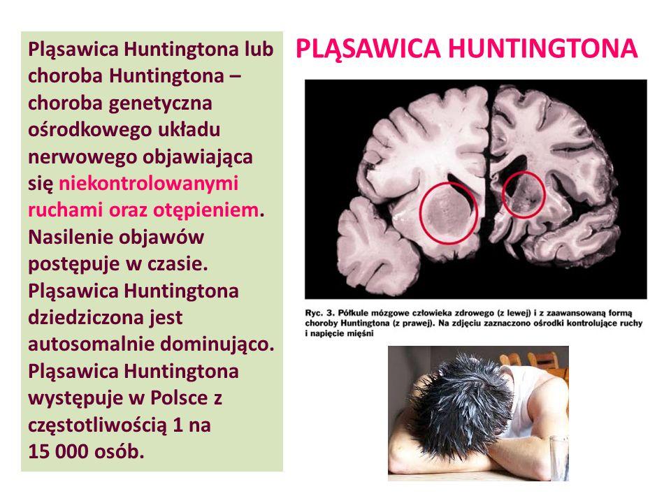 Pląsawica Huntingtona lub choroba Huntingtona – choroba genetyczna ośrodkowego układu nerwowego objawiająca się niekontrolowanymi ruchami oraz otępien