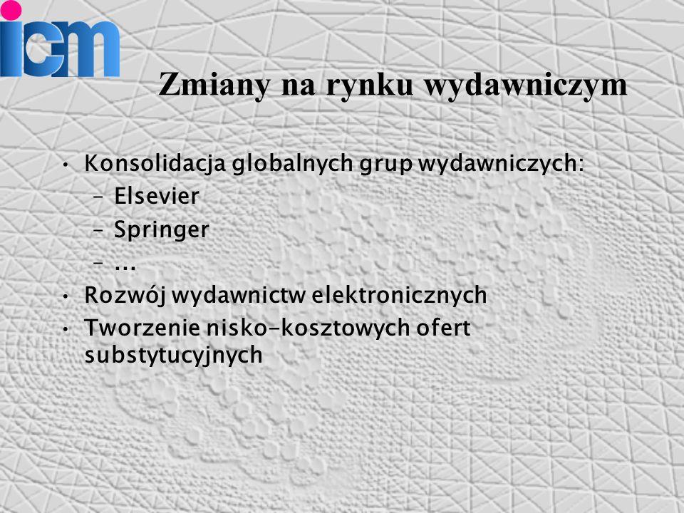 Zmiany na rynku wydawniczym Konsolidacja globalnych grup wydawniczych: –Elsevier –Springer –...