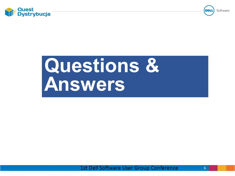 1st Dell Software User Group Conference 6 Questions & Answers