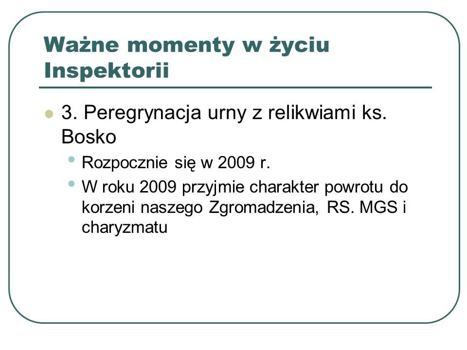 Ważne momenty w życiu Inspektorii 3. Peregrynacja urny z relikwiami ks. Bosko Rozpocznie się w 2009 r. W roku 2009 przyjmie charakter powrotu do korze