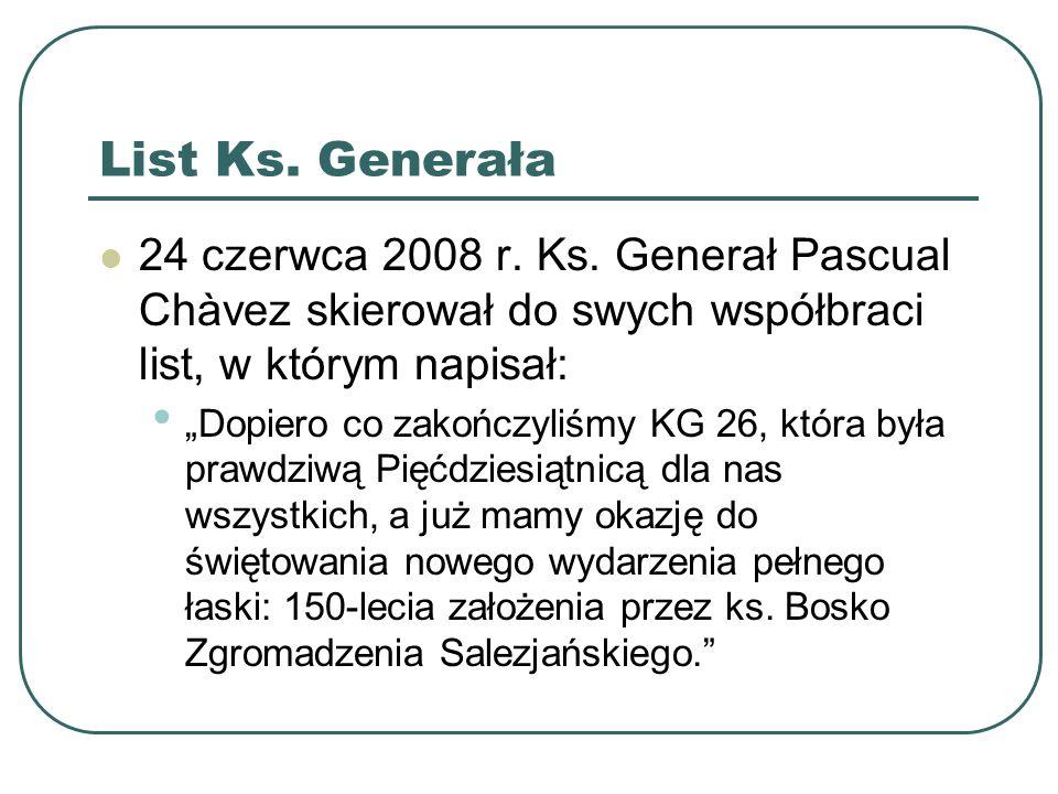 """List Ks. Generała 24 czerwca 2008 r. Ks. Generał Pascual Chàvez skierował do swych współbraci list, w którym napisał: """"Dopiero co zakończyliśmy KG 26,"""