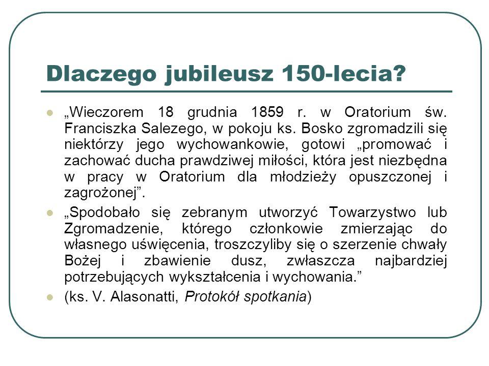 """Dlaczego jubileusz 150-lecia? """"Wieczorem 18 grudnia 1859 r. w Oratorium św. Franciszka Salezego, w pokoju ks. Bosko zgromadzili się niektórzy jego wyc"""