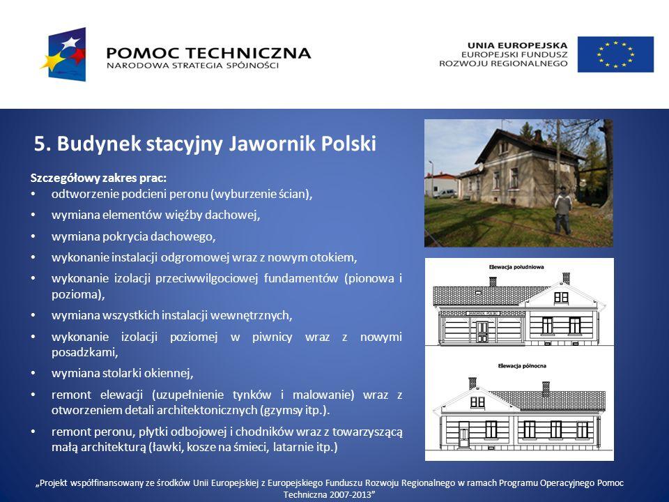 5. Budynek stacyjny Jawornik Polski Szczegółowy zakres prac: odtworzenie podcieni peronu (wyburzenie ścian), wymiana elementów więźby dachowej, wymian