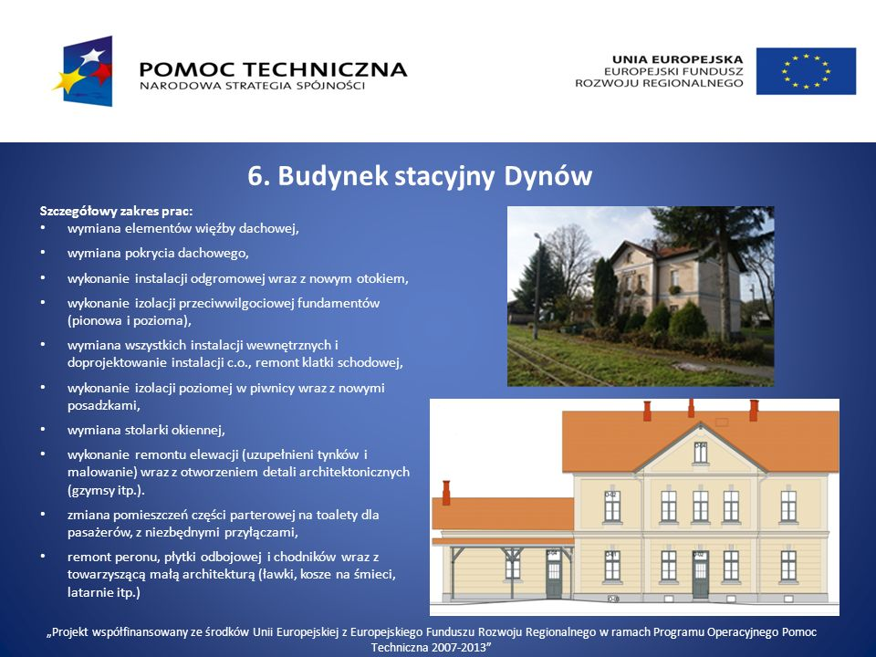 6. Budynek stacyjny Dynów Szczegółowy zakres prac: wymiana elementów więźby dachowej, wymiana pokrycia dachowego, wykonanie instalacji odgromowej wraz