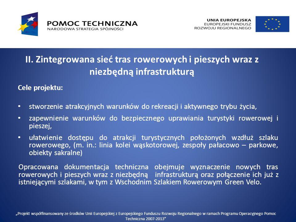 II. Zintegrowana sieć tras rowerowych i pieszych wraz z niezbędną infrastrukturą Cele projektu: stworzenie atrakcyjnych warunków do rekreacji i aktywn