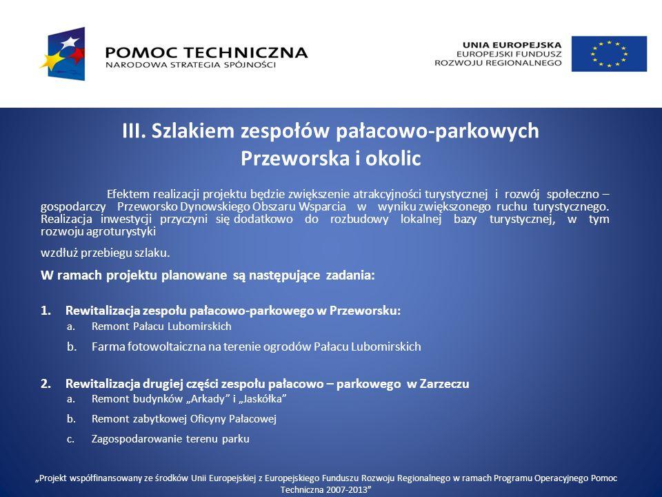 III. Szlakiem zespołów pałacowo-parkowych Przeworska i okolic Efektem realizacji projektu będzie zwiększenie atrakcyjności turystycznej i rozwój społe