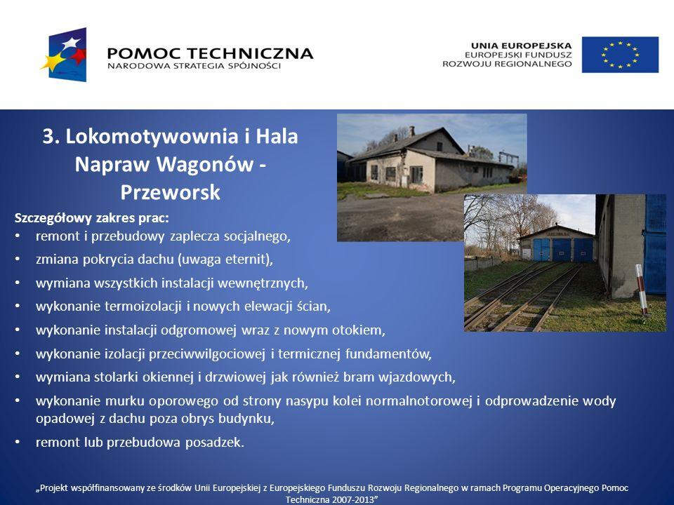3. Lokomotywownia i Hala Napraw Wagonów - Przeworsk Szczegółowy zakres prac: remont i przebudowy zaplecza socjalnego, zmiana pokrycia dachu (uwaga ete