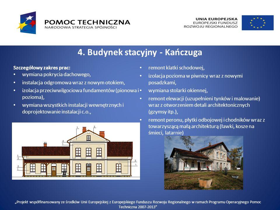 4. Budynek stacyjny - Kańczuga Szczegółowy zakres prac: wymiana pokrycia dachowego, instalacja odgromowa wraz z nowym otokiem, izolacja przeciwwilgoci