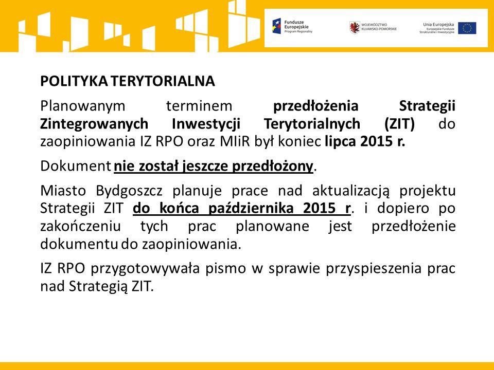 POLITYKA TERYTORIALNA Planowanym terminem przedłożenia Strategii Zintegrowanych Inwestycji Terytorialnych (ZIT) do zaopiniowania IZ RPO oraz MIiR był koniec lipca 2015 r.