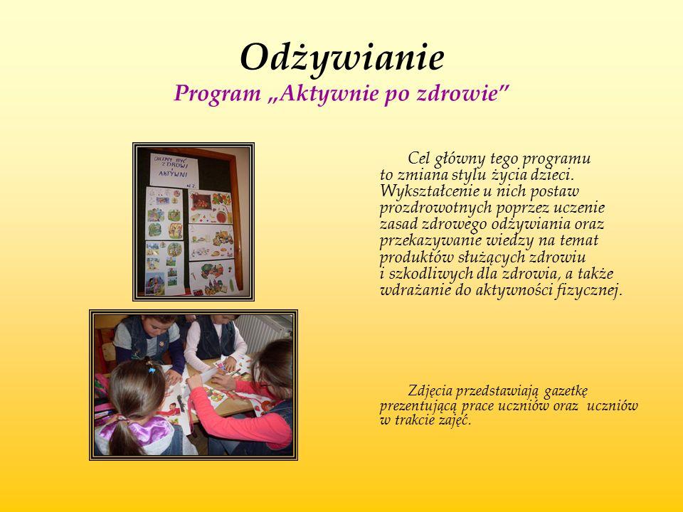 """Odżywianie Program """"Aktywnie po zdrowie"""" Cel główny tego programu to zmiana stylu życia dzieci. Wykształcenie u nich postaw prozdrowotnych poprzez ucz"""