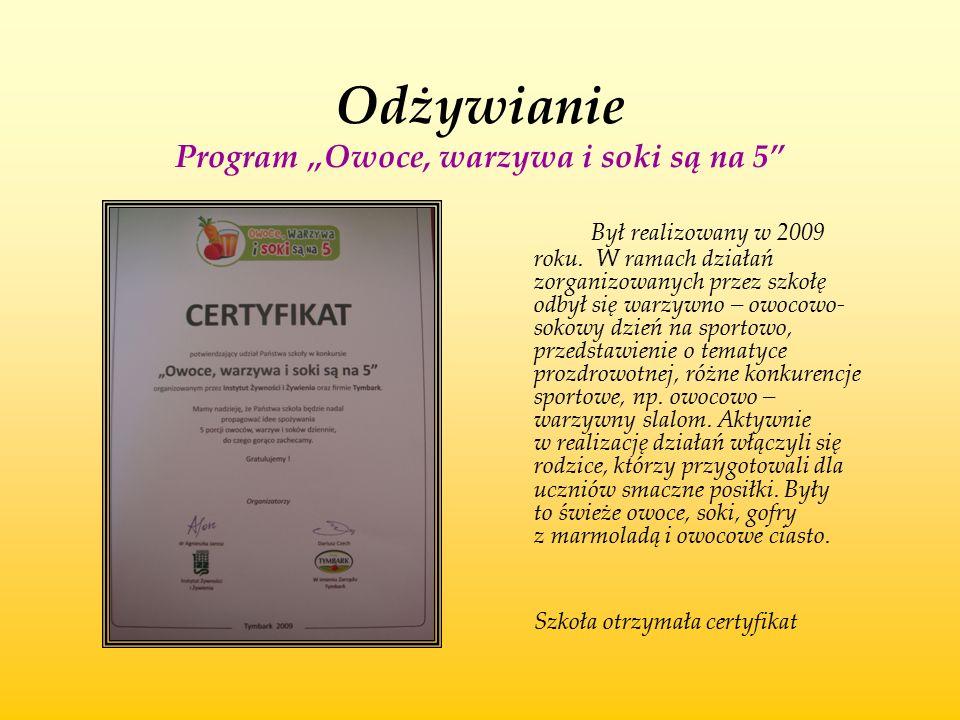 """Odżywianie Program """"Owoce, warzywa i soki są na 5"""" Był realizowany w 2009 roku. W ramach działań zorganizowanych przez szkołę odbył się warzywno – owo"""