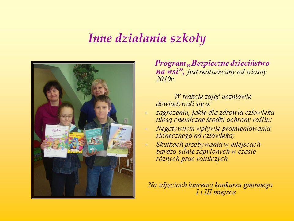 """Inne działania szkoły Program """"Bezpieczne dzieciństwo na wsi"""", jest realizowany od wiosny 2010r. W trakcie zajęć uczniowie dowiadywali się o: -zagroże"""