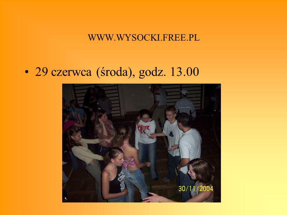 WWW.WYSOCKI.FREE.PL 29 czerwca (środa), godz. 13.00