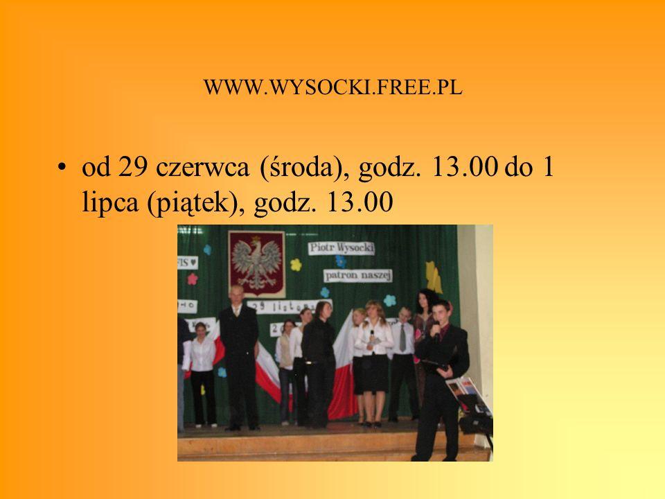 WWW.WYSOCKI.FREE.PL od 29 czerwca (środa), godz. 13.00 do 1 lipca (piątek), godz. 13.00