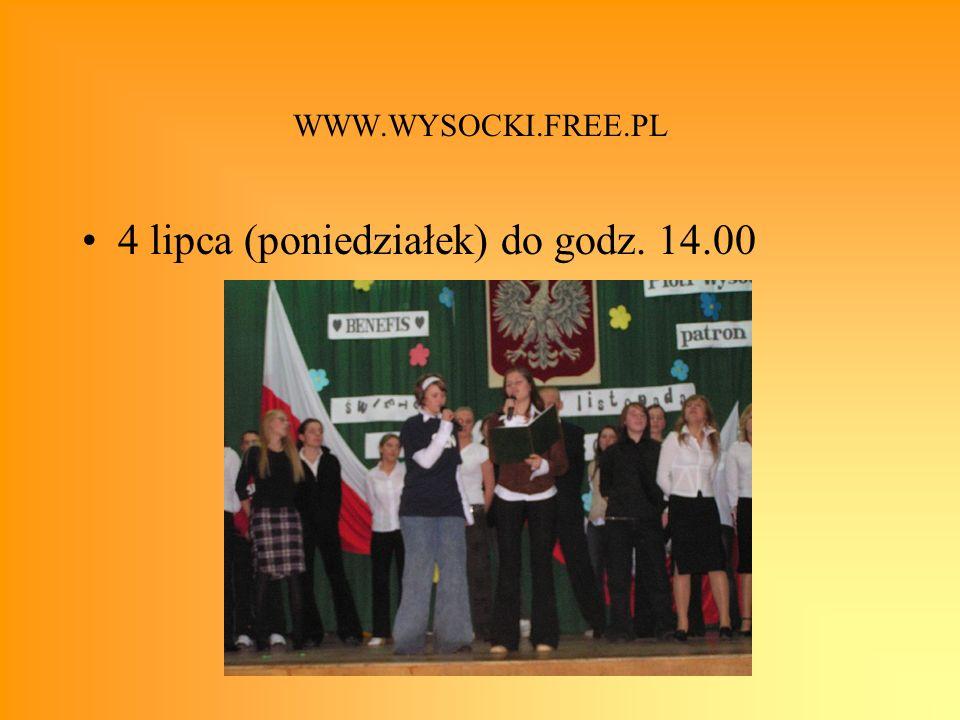WWW.WYSOCKI.FREE.PL 4 lipca (poniedziałek) do godz. 14.00