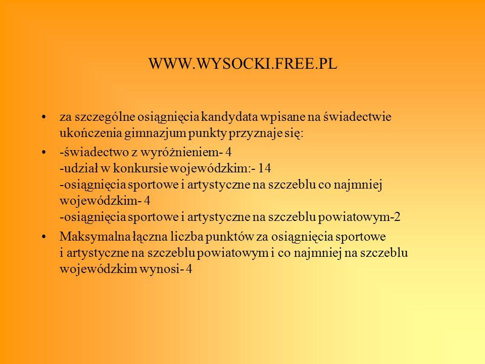 WWW.WYSOCKI.FREE.PL za szczególne osiągnięcia kandydata wpisane na świadectwie ukończenia gimnazjum punkty przyznaje się: -świadectwo z wyróżnieniem-