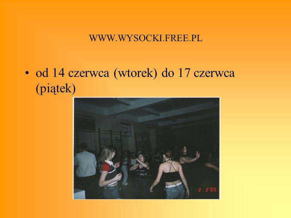 WWW.WYSOCKI.FREE.PL od 14 czerwca (wtorek) do 17 czerwca (piątek)