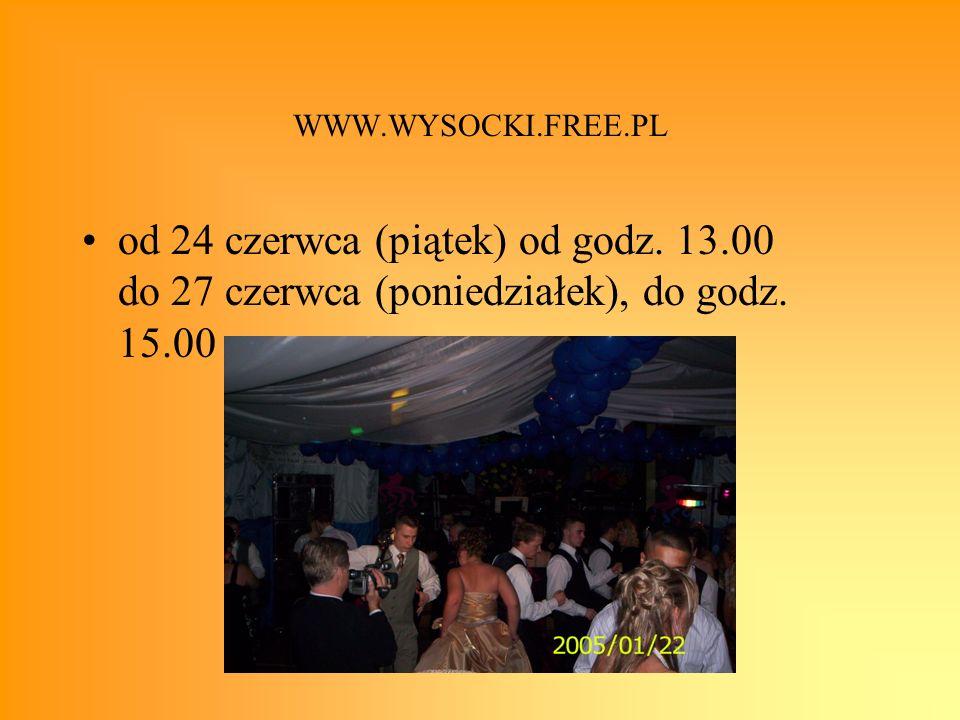 WWW.WYSOCKI.FREE.PL od 24 czerwca (piątek) od godz. 13.00 do 27 czerwca (poniedziałek), do godz. 15.00