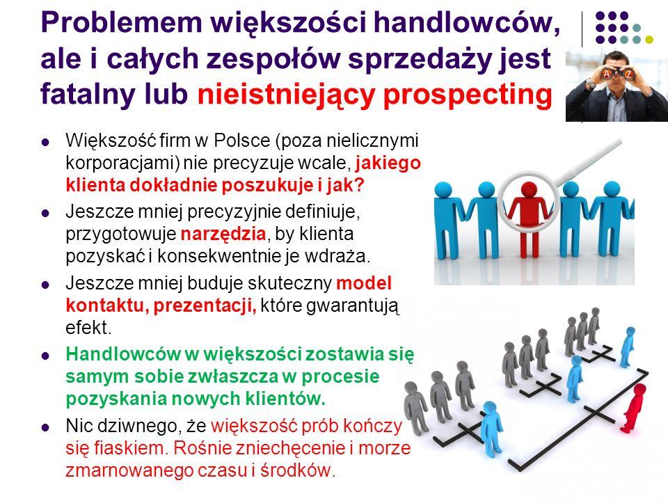 Problemem większości handlowców, ale i całych zespołów sprzedaży jest fatalny lub nieistniejący prospecting Większość firm w Polsce (poza nielicznymi korporacjami) nie precyzuje wcale, jakiego klienta dokładnie poszukuje i jak.