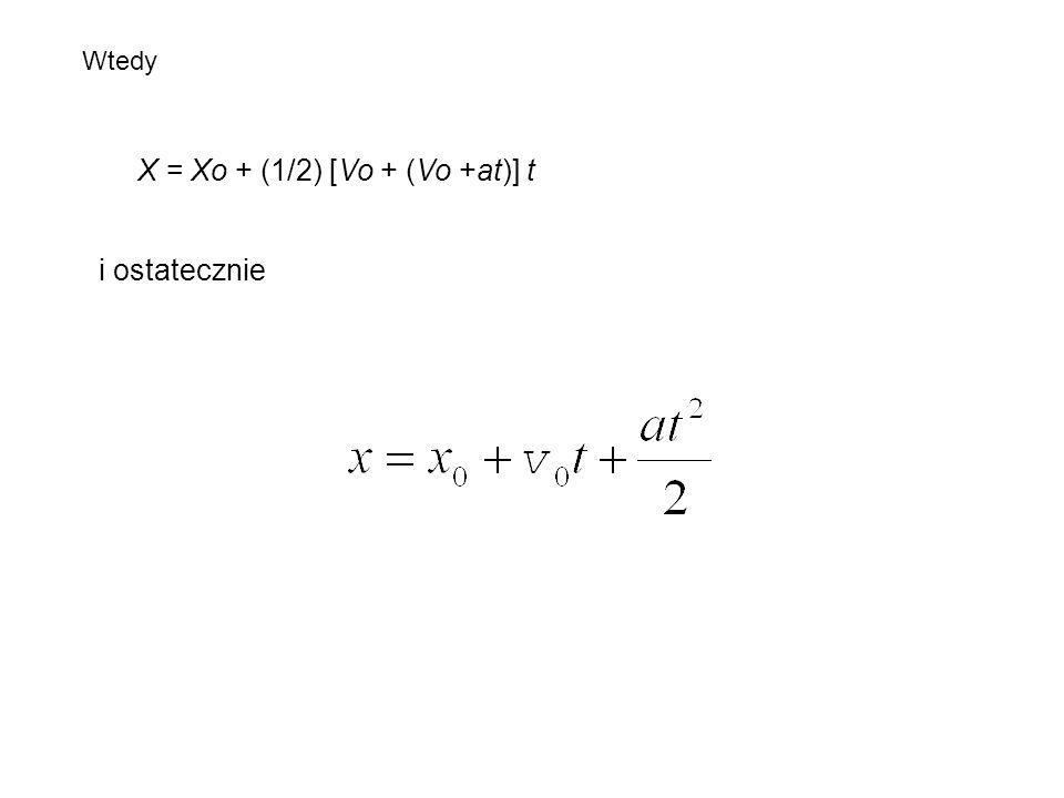 Wtedy X = Xo + (1/2) [Vo + (Vo +at)] t i ostatecznie
