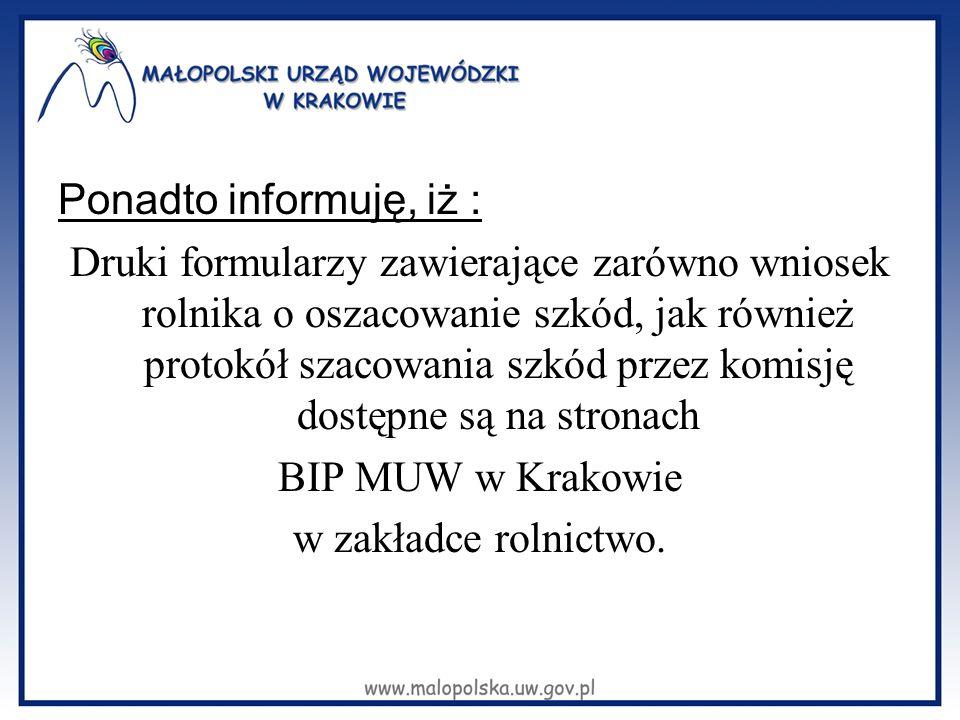 Ponadto informuję, iż : Druki formularzy zawierające zarówno wniosek rolnika o oszacowanie szkód, jak również protokół szacowania szkód przez komisję dostępne są na stronach BIP MUW w Krakowie w zakładce rolnictwo.