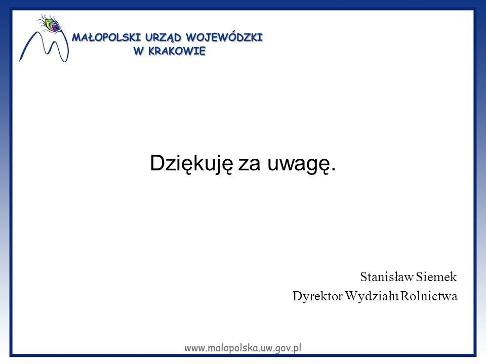 Dziękuję za uwagę. Stanisław Siemek Dyrektor Wydziału Rolnictwa