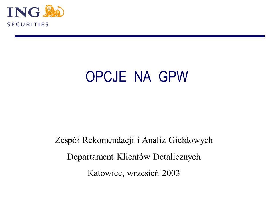 OPCJE NA GPW Zespół Rekomendacji i Analiz Giełdowych Departament Klientów Detalicznych Katowice, wrzesień 2003
