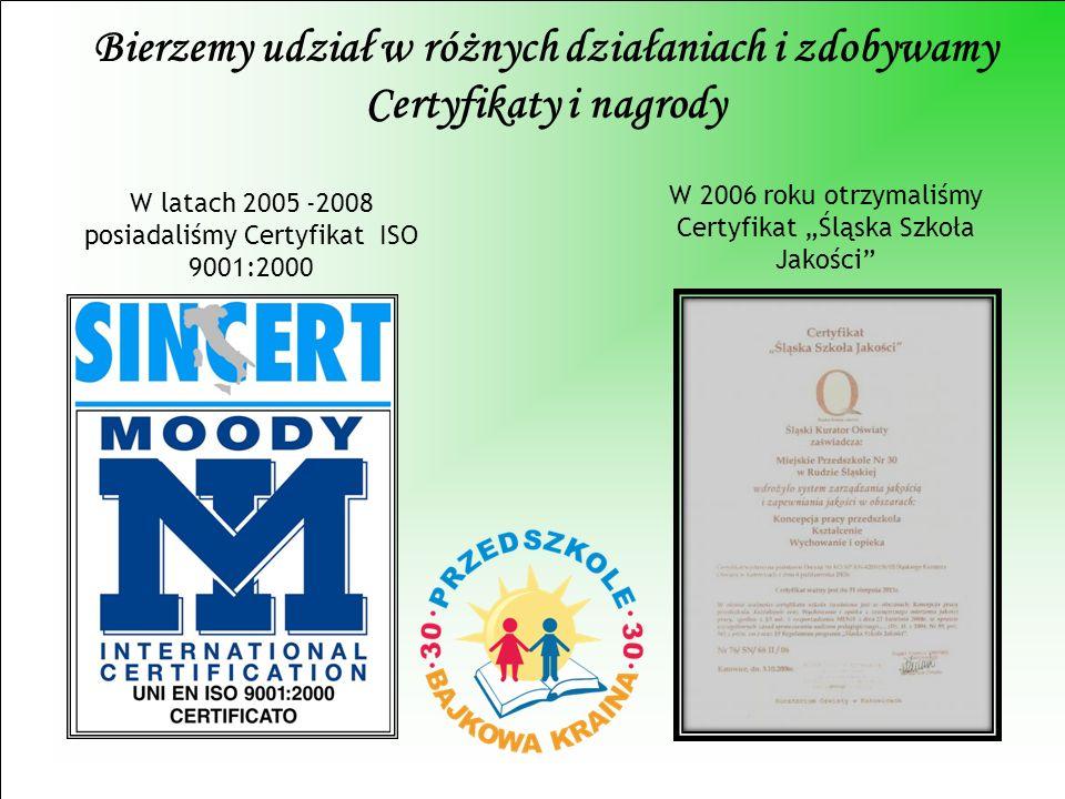 Bierzemy udział w różnych działaniach i zdobywamy Certyfikaty i nagrody W latach 2005 -2008 posiadaliśmy Certyfikat ISO 9001:2000 W 2006 roku otrzymal