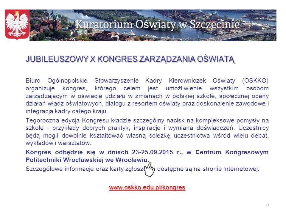 5 JUBILEUSZOWY X KONGRES ZARZĄDZANIA OŚWIATĄ Biuro Ogólnopolskie Stowarzyszenie Kadry Kierowniczek Oświaty (OSKKO) organizuje kongres, którego celem jest umożliwienie wszystkim osobom zarządzającym w oświacie udziału w zmianach w polskiej szkole, społecznej oceny działań władz oświatowych, dialogu z resortem oświaty oraz doskonalenie zawodowe i integracja kadry całego kraju.