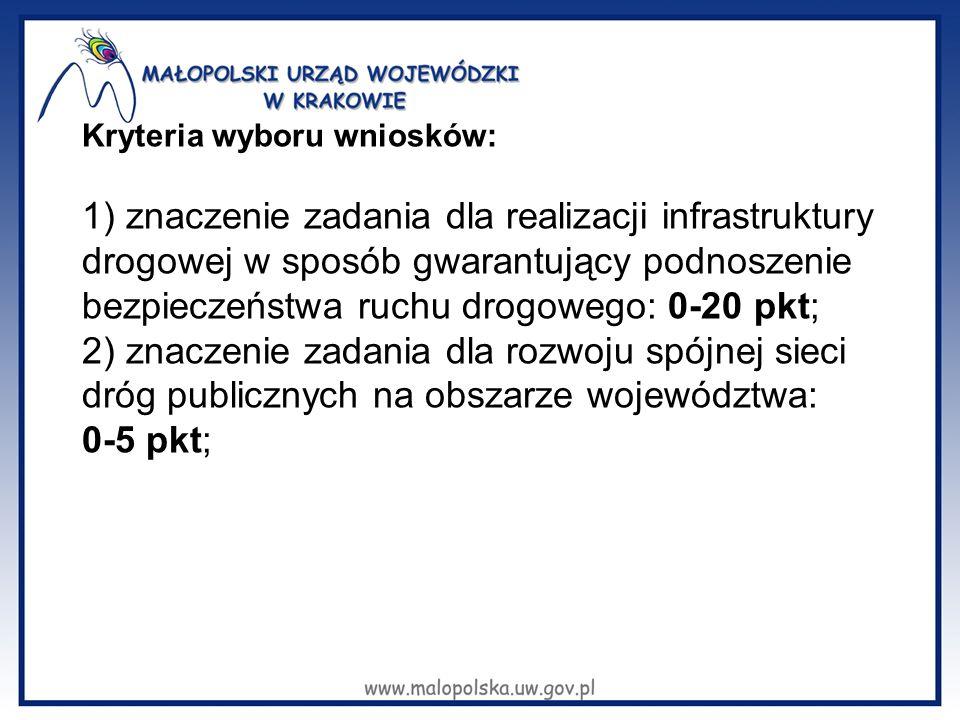 Kryteria wyboru wniosków: 1) znaczenie zadania dla realizacji infrastruktury drogowej w sposób gwarantujący podnoszenie bezpieczeństwa ruchu drogowego: 0-20 pkt; 2) znaczenie zadania dla rozwoju spójnej sieci dróg publicznych na obszarze województwa: 0-5 pkt;