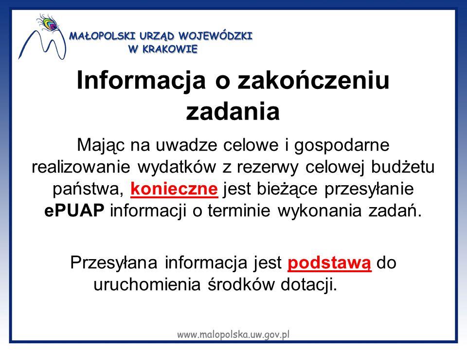 Informacja o zakończeniu zadania Mając na uwadze celowe i gospodarne realizowanie wydatków z rezerwy celowej budżetu państwa, konieczne jest bieżące przesyłanie ePUAP informacji o terminie wykonania zadań.