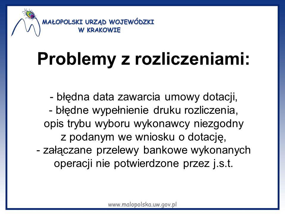 Problemy z rozliczeniami: - błędna data zawarcia umowy dotacji, - błędne wypełnienie druku rozliczenia, opis trybu wyboru wykonawcy niezgodny z podanym we wniosku o dotację, - załączane przelewy bankowe wykonanych operacji nie potwierdzone przez j.s.t.