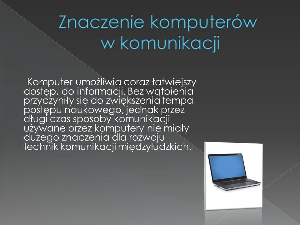 Komputer umożliwia coraz łatwiejszy dostęp, do informacji. Bez wątpienia przyczyniły się do zwiększenia tempa postępu naukowego, jednak przez długi cz