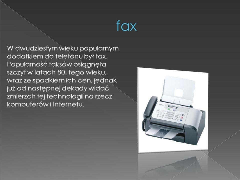 W dwudziestym wieku popularnym dodatkiem do telefonu był fax. Popularność faksów osiągnęła szczyt w latach 80. tego wieku, wraz ze spadkiem ich cen, j