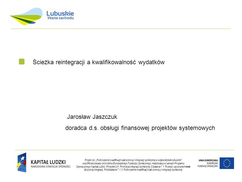 Ścieżka reintegracji a kwalifikowalność wydatków Jarosław Jaszczuk doradca d.s.